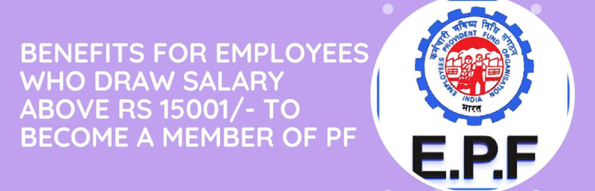 Is it Beneficial For Employees Who Draw Salary Above Rs 15001/- To Become A Member Of The Provident Fund?