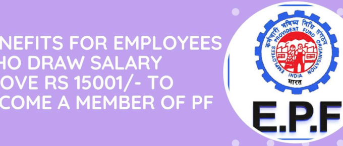 Is It Beneficial For Employees Who Draw Salary Above Rs 15001- To Become A Member Of The Provident Fund