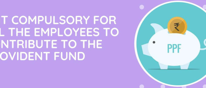 Is It Compulsory For All The Employees To Contribute To The Provident Fund