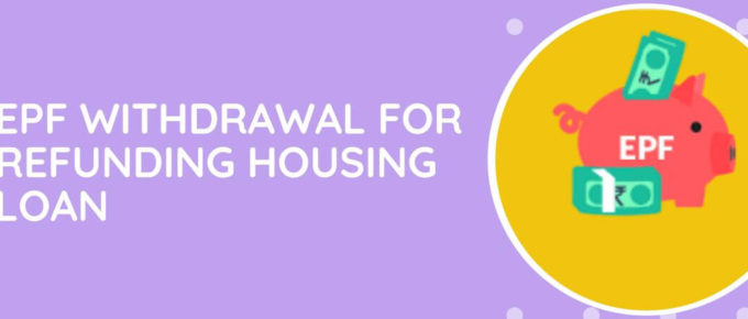 EPF Withdrawal For Refunding Housing Loan