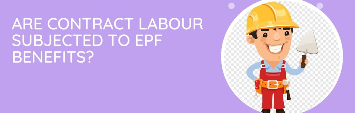 Are Workers Involved As Contract Labour Subjected To EPF Benefits?