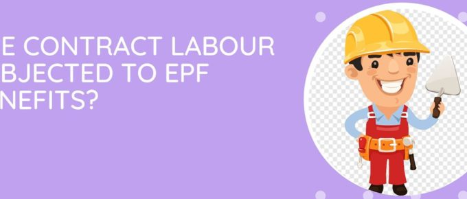 Contract Labour Subjected To EPF Benefits