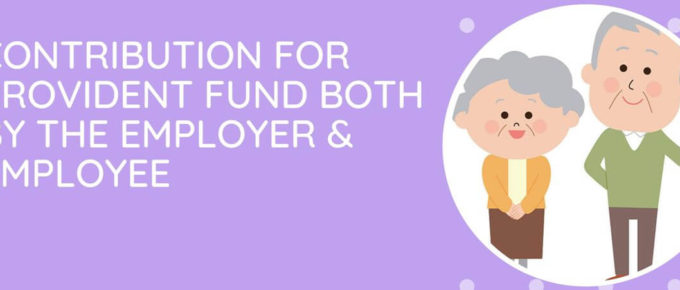 Contribution For Provident Fund Both By The Employer & Employee