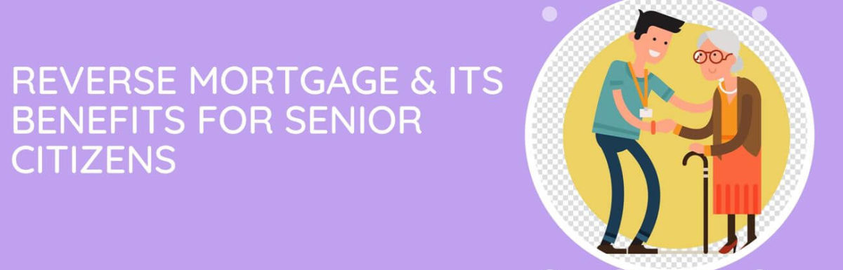 Reverse Mortgage & Its Benefits For Senior Citizens