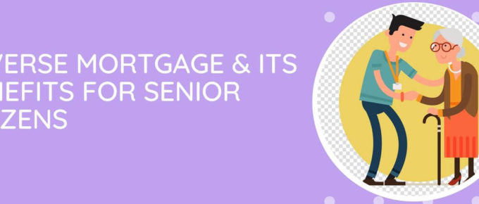 Reverse Mortgage Benefits For Senior Citizens