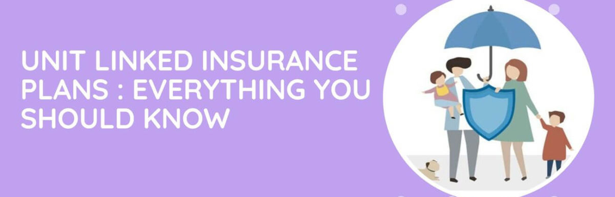 All You Should Know About Unit Linked Insurance Plans (ULIPs)