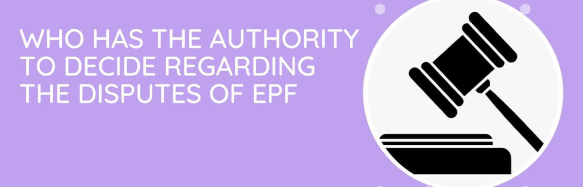 Who Has The Authority To Decide The Disputes Of EPF If Any?