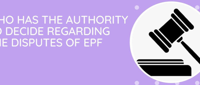 Who Has The Authority To Decide Regarding The Disputes Of EPF