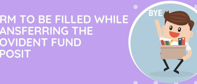 Which Form Has To Be Filled While Transferring The Provident Fund Deposit