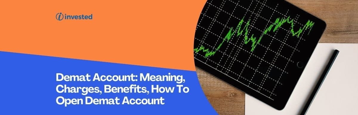 Demat Account: Meaning, Charges, Benefits, How To Open Demat Account