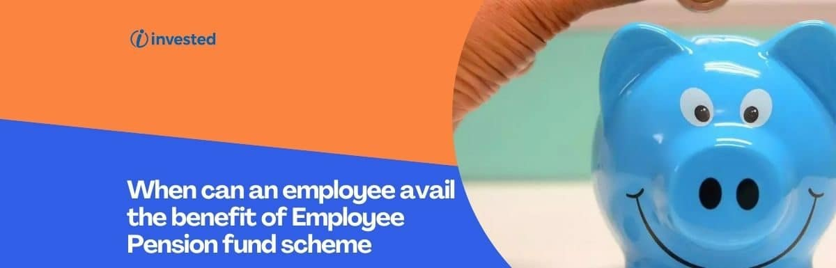 When can an employee avail the benefit of Employee Pension fund scheme which he has contributed during his ten years of continuous service?