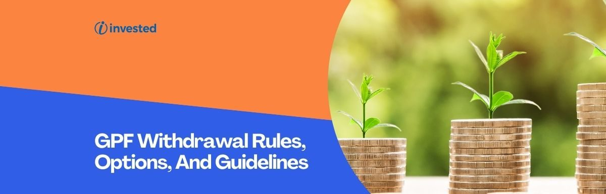 GPF Withdrawal Rules, Options, And Guidelines