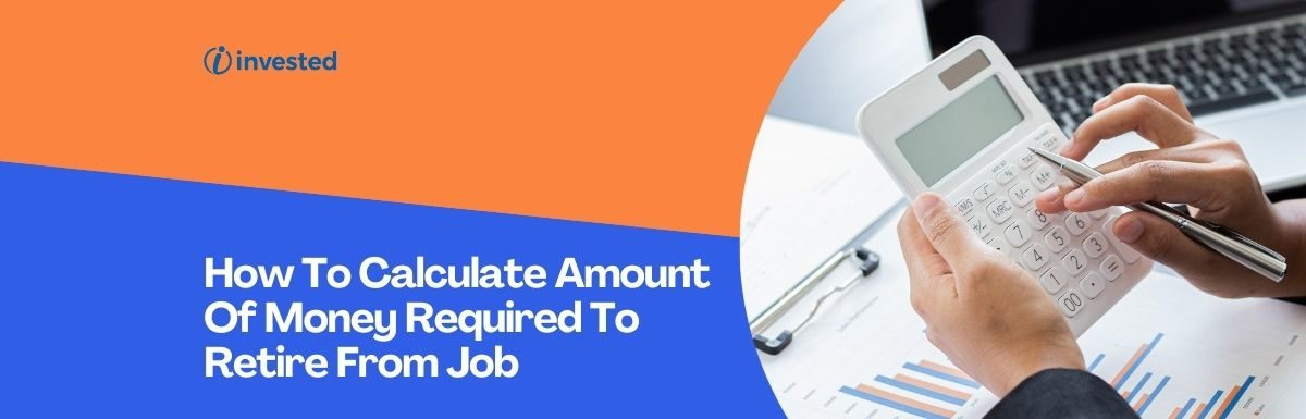 How To Calculate Amount Of Money Required To Retire From Job