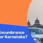 How To Get Encumbrance Certificate For Karnataka?