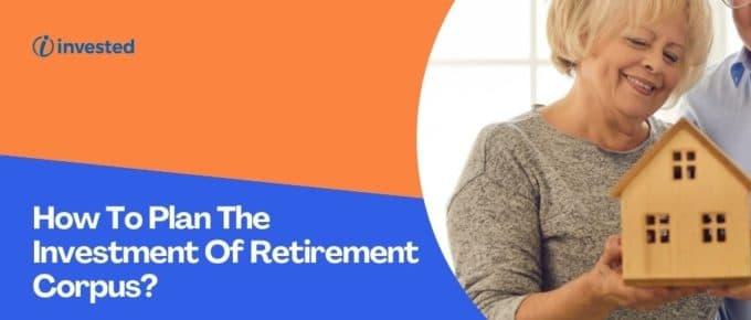 Investment Of Retirement Corpus?
