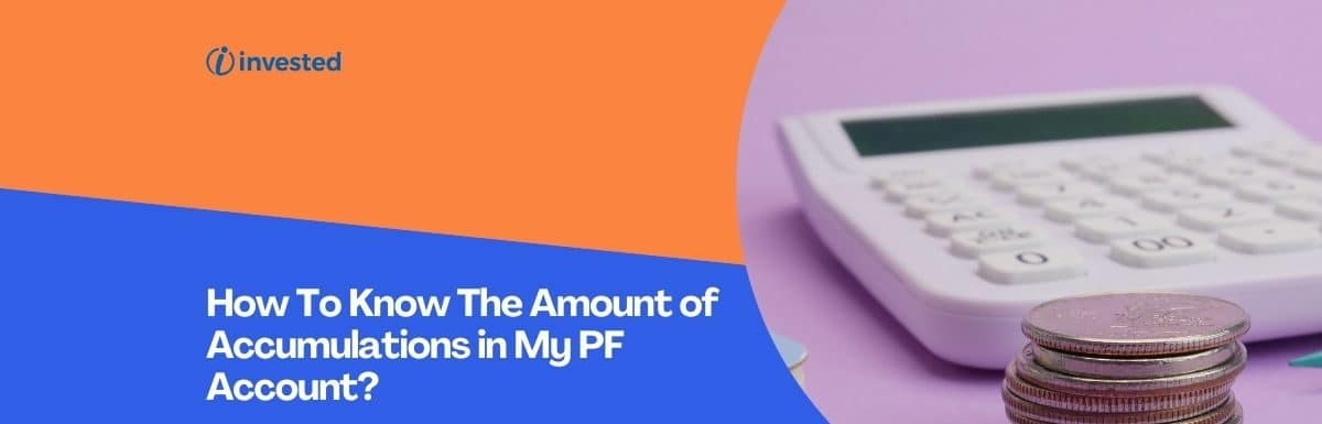 How would I know the amount of accumulations in my PF account?