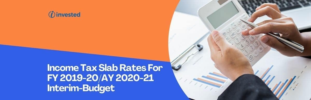 Income Tax Slab Rates For FY 2019-20/AY 2020-21 Interim-Budget 2019-20 Key Highlights