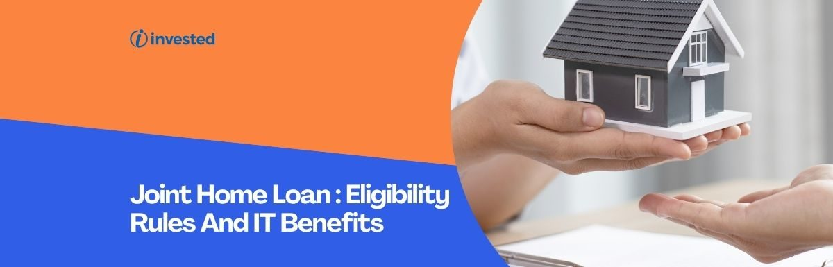 Joint Home Loan : Eligibility Rules And Income Tax Benefits