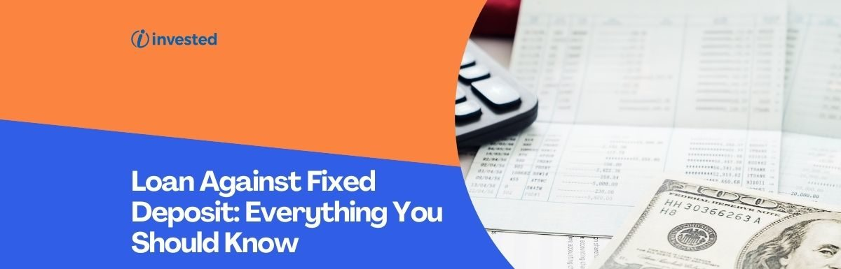 Loan Against Fixed Deposit: Everything You Should Know