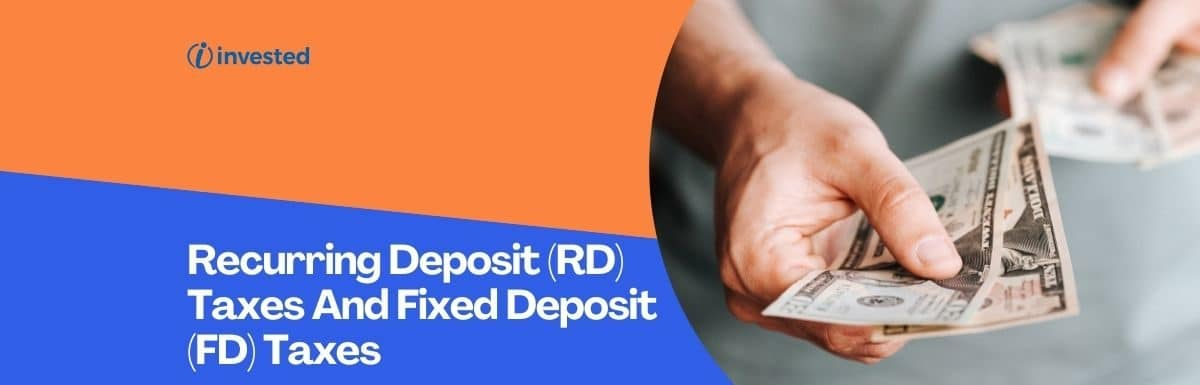 Recurring Deposit (RD) Taxes And Fixed Deposit (FD) Taxes: How Do They Work?