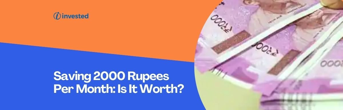 Saving A Small Amount Like Rupees 2000 per month : Is It worth ?