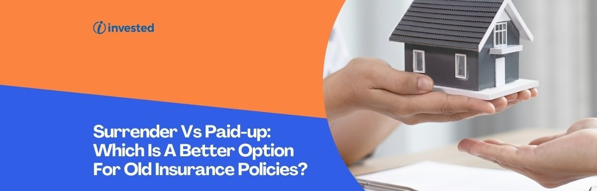 Surrender Vs Paid-up: Which Is A Better Option For Your Old Insurance Policies?
