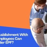 Whether An Establishment With Less Than 20 Employees Can Be Covered Under EPF?