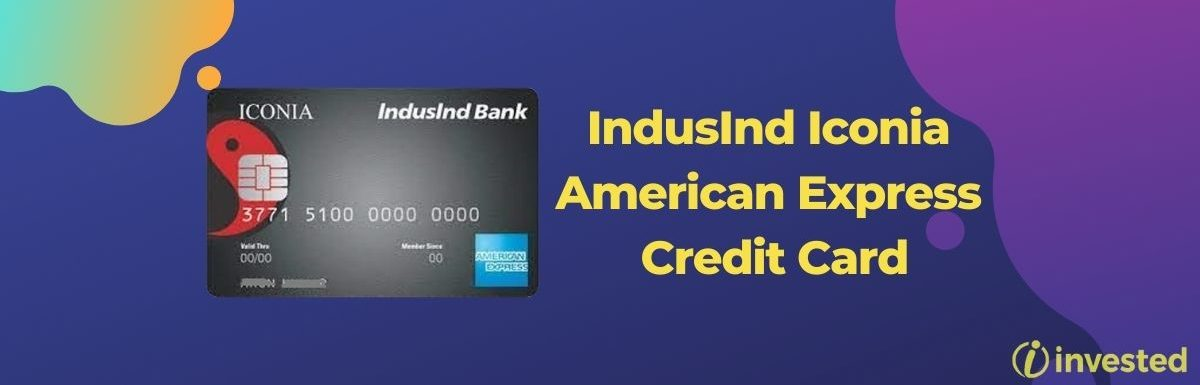 IndusInd Iconia American Express Credit Card & Its Review